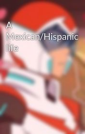 A Mexican/Hispanic life by demongirl745