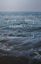 """ I Love You "" by ZiaVang123"
