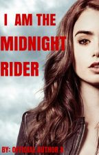 I Am The Midnight Rider (On Hold) by Official_Author_X