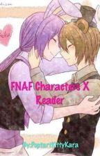 FNAF Characters X Reader by PoptartKittyKara