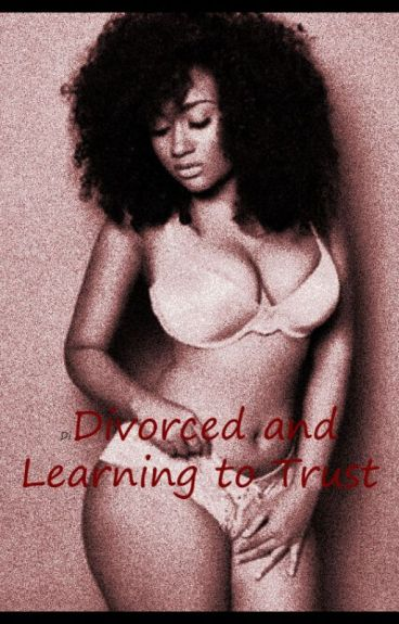 Divorced and Learning to Trust