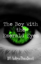 The Boy With the Emerald Eyes(ON HOLD) by OnTheBrightside97