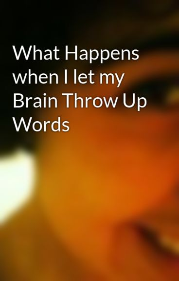 What Happens when I let my Brain Throw Up Words by estellebelle