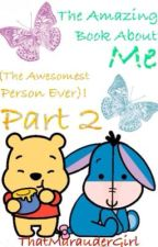 The Amazing Book About Me(The Awesomest Person ever) Part 2 by ThatMarauderGirl