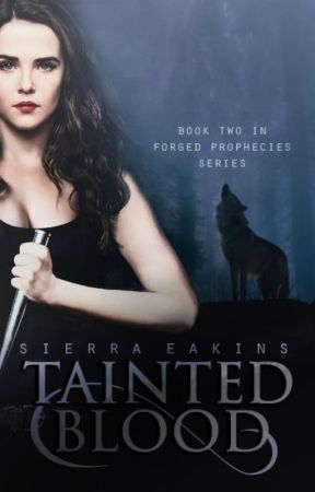 Tainted Blood (#2 Forged Prophecies) by SierraEakins