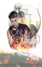 Only friends?®  》J.B《 (Editando) by Hotsizzler