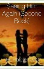 Seeing Him Again (Second Book) by Haley50340