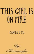 This Girl is On Fire (Camila & tú) - G!P by 5Hromancefics