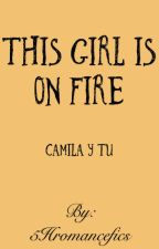 This Girl is On Fire (Camila & tú) - G!P by 5Hromancefics