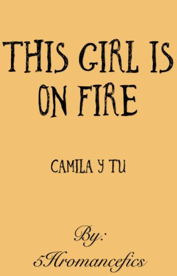 This Girl is On Fire (Camila & tú) - G!P