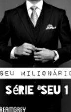 Seu Milionário - Série Seu 1ª by vitoria_clara