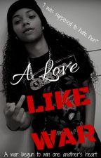 A Love Like War (completed) by YunqCraze