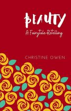 Beauty: A Fairytale Retelling by Christine_Owen