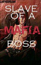 Slave Of The Mafia Boss by LADYEHCRAM