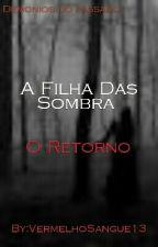 A Filha Das Sombra - O retorno by VermelhoSangue13
