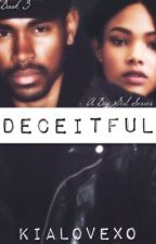 Deceitful | Book 3 by KiaLovexo