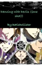 Dancing with devils ((one shot)) by katiehollister