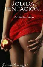 Jodida tentación. {Pausada} by WitheredFlower__