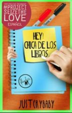 Hey, Chica De Los Libros  by Justacrybaby