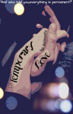 Temporary Love [UNDER CONSTRUCTION] by karissssta