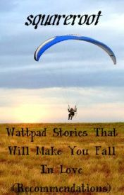 Wattpad Best Stories That Will Make You Fall In Love(Recommendations) by squareroot