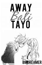 Away Bati Tayo (One Shot) by BMdreamer