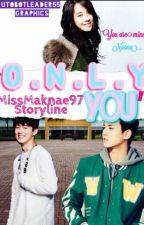 ♥ O.N.L.Y  Y.O.U ♥(hiatus) by SongAeRin97