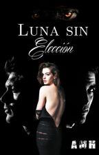 LUNA SIN ELECCIÓN by AMH120