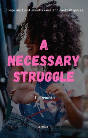 A Necessary Struggle: Fall Semester by AmethystAmber87