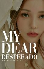 My Dear Desperado #Wattys2016 by -healerkim