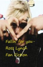 Fallin' for you-Ross Lynch fan fiction by hellothere_