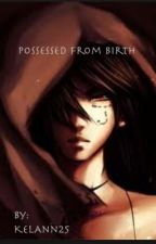 Possessed from Birth by KelAndKaw