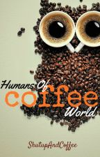 Humans Of Coffee World by ShutUpAndCoffee
