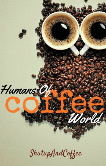 Humans Of Coffee World