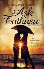 Aşka Dair Serisi: Aşk Tutkusu(Kitap) by tubacsr