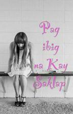 Pag Ibig Na Kay Saklap by sharlyn_23