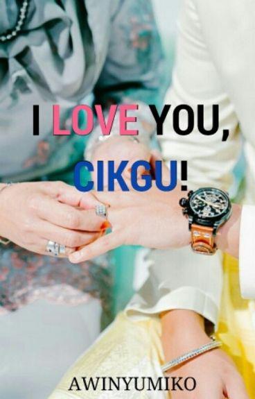I love you, cikgu!