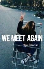 We Meet Again ∞ Jai Brooks • Book 2 by hungryforjai