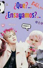 ¿Que?..¿Ensayamos?.. {JinMin} ( FanFic ) by AiriHani