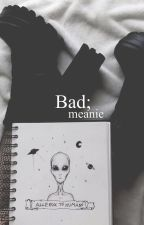 Bad; meanie. by boysbe-