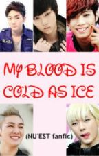 My blood is cold as ice (NU'EST FanFic) by Vale-Kissme
