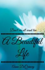 A Beautiful Life by lost_queen727