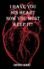 I Gave You His Heart, Now You Must Keep It! by Dessi_Idalis