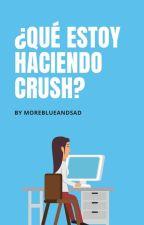 ¿Qué Estoy Haciendo Crush? by Nielismylife