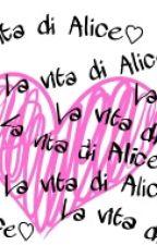 LA VITA DI ALICE by ariannapaternoo