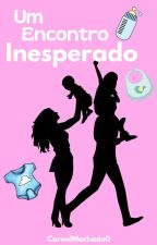 Um Encontro Inesperado by CaroolMachado0