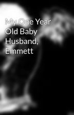 My One Year Old Baby Husband, Emmett by TemptedByDeath