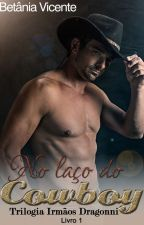 Trilogia Irmãos Dragonni: NO LAÇO DO COWBOY by BetaniaVicente