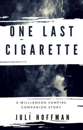 One Last Cigarette, A Companion Story to The Williamson Vampires Series by JuliHoffman