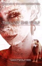 The Last She-Wolf: Book One Of The Last Supernatural by Ghostwolf1999